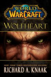 World of Warcraft: Wolfheart by Richard A. Knaak