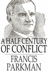 A Half Century of Conflict by Francis Parkman