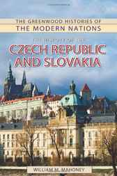 History of the Czech Republic and Slovakia, The by William Mahoney