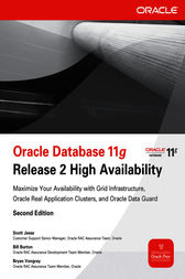 Oracle Database 11g Release 2 High Availability: Maximize Your Availability with Grid Infrastructure, RAC and Data Guard by Scott Jesse