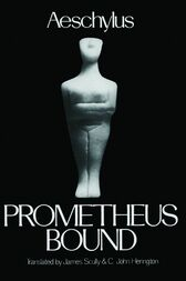 Prometheus Bound by Aeschylus;  James Scully;  C. John Herington