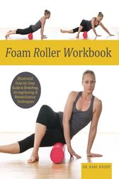 Foam Roller Workbook by Karl Knopf