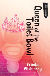 Queen of the Toilet Bowl by Frieda Wishinsky