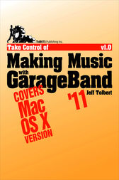 Take Control of Making Music with GarageBand '11