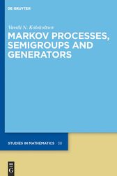 Markov Processes, Semigroups and Generators by Vassili N. Kolokoltsov