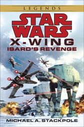 Star Wars: X-Wing: Isard's Revenge by Michael A. Stackpole