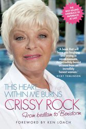 This Heart Within Me Burns - From Bedlam to Benidorm (Revised & Updated) by Crissy Rock