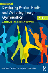 Developing Physical Health, Fitness and Well-being through Gymnastics (7-11) by Maggie Carroll