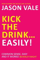 Kick the Drink … Easily! by Jason Vale