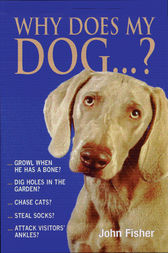 Why Does My Dog...? by John Fisher