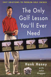 The Only Golf Lesson You'll Ever Need by Hank Haney