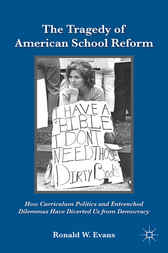 The Tragedy of American School Reform by Ronald W. Evans