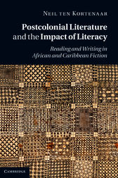 Postcolonial Literature and the Impact of Literacy by Neil ten Kortenaar