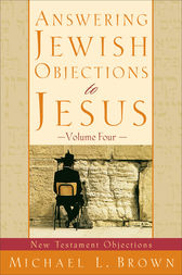 Answering Jewish Objections to Jesus : Volume 4 by Michael L. Brown