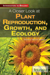 A Closer Look at Plant Reproduction, Growth, and Ecology by Britannica Educational Publishing;  Michael Anderson