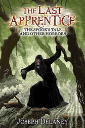 The Last Apprentice: The Spook's Tale by Joseph Delaney