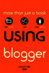 Using Blogger by Michael Miller