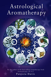 Astrological Aromatherapy by Patricia Davis