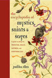 Encyclopedia of Mystics, Saints & Sages by Judika Illes