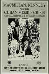 Macmillan, Kennedy and the Cuban Missile Crisis by L.V. Scott
