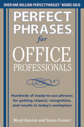 Perfect Phrases for Office Professionals: Hundreds of ready-to-use phrases for getting respect, recognition, and results in today's workplace by Meryl Runion