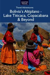 Bolivia's Altiplano – Lake Titicaca, Copacabana & Beyond by Vivien Lougheed