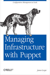 Managing Infrastructure with Puppet by James Loope