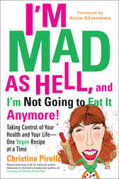I'm Mad As Hell, and I'm Not Going to Eat it Anymore by Christina Pirello
