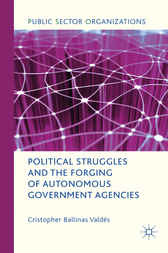 Political Struggles and the Forging of Autonomous Government Agencies by Cristopher Ballinas Valdés