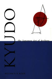 Kyudo The Japanese Art of Archery by William Acker