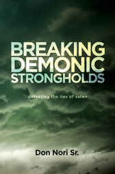 Breaking Demonic Strongholds by Don Nori