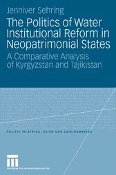 The Politics of Water Institutional Reform in Neo-Patrimonial States by Jenniver Sehring