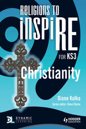 Religions to InspiRE for KS3: Christianity Pupil's Book by Diane Kolka