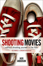 Shooting Movies Without Shooting Yourself in the Foot by Jack Anderson