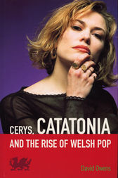 Cerys, Catatonia And The Rise Of Welsh Pop by David Owens