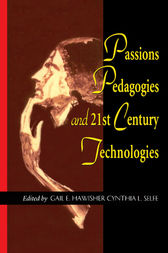 Passions Pedagogies and 21st Century Technologies by Gail Hawisher