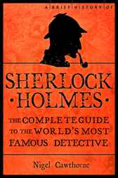 A Brief History of Sherlock Holmes by Nigel Cawthorne