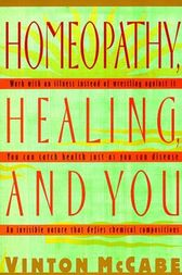 Homeopathy, Healing and You by Vinton McCabe