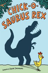 Chick-o-Saurus Rex by Lenore Jennewein