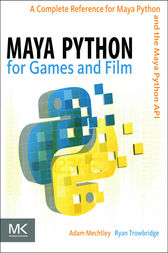Maya Python for Games and Film by Adam Mechtley