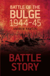 Battle Story Battle of the Bulge 1944-45 by Andrew Rawson