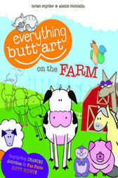 Everything Butt Art on the Farm by Brian Snyder