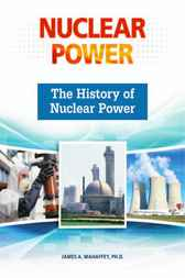 The History of Nuclear Power by James A Mahaffey