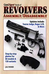 Gun Digest Book of Revolvers Assembly/Disassembly by J.B. Wood