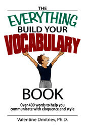 The Everything Build Your Vocabulary Book by Valentine Dmitriev