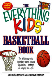 The Everything Kids' Basketball Book by Bob Schaller