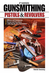 Gunsmithing - Pistols and Revolvers by Patrick Sweeney
