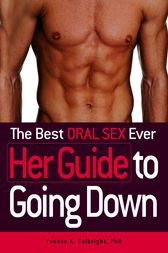 The Best Oral Sex Ever - Her Guide to Going Down by Yvonne Fulbright