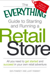 The Everything Guide to Starting and Running a Retail Store by Dan Ramsey