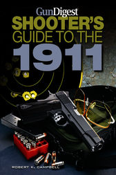 Gun Digest Shooter's Guide to the 1911 by Robert K. Campbell